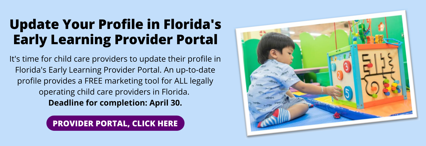 It's time for child care providers to update their profile in Florida's Early Learning Provider Portal. An up-to-date provides a FREE marketing tool for ALL legally operating child care providers in Florida.