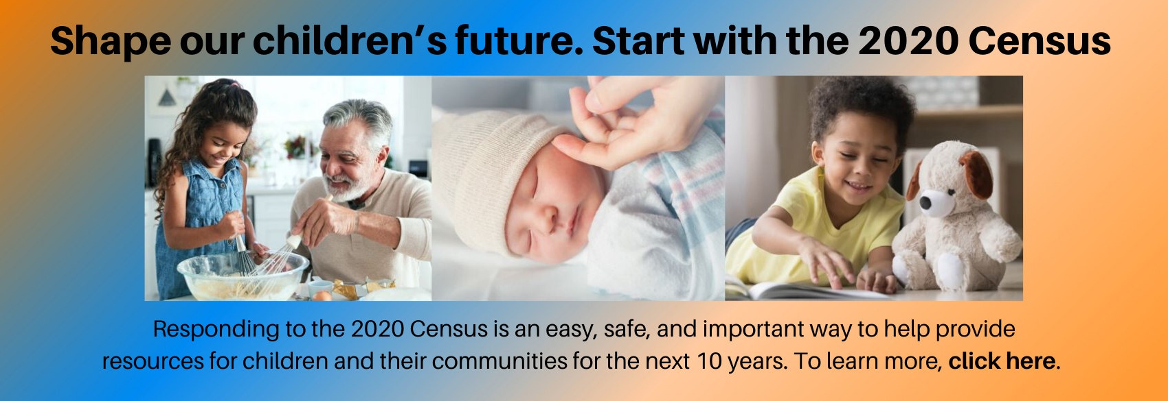 Responding to the 2020 Census is an easy, safe, and important way to help provide resources for children and their communities for the next 10 years.