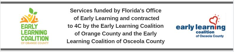 Services funded by Florida's Office of Early Learning and contracted to 4C by the Early Learning Coalition of Orange County and the Early Learning Coalition of Osceola County